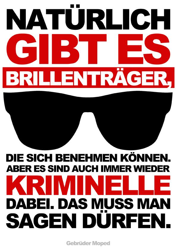 Natürlich gibt es Brillenträger, die sich benehmen können. Aber es sind auch immer wieder Kriminelle dabei. Das muss man sagen dürfen.