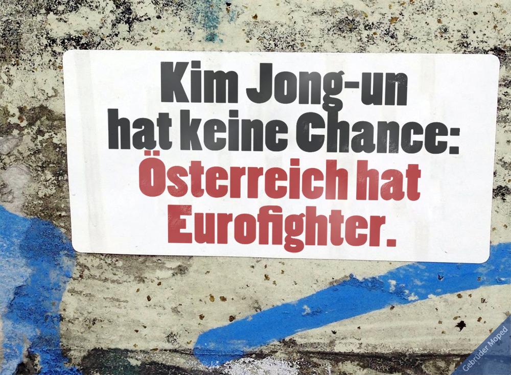 Kim Jong-un hat keine Chance. Österreich hat Eurofighter.