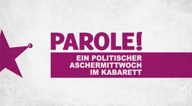 PAROLE! Ein politischer Aschermittwoch im Kabarett